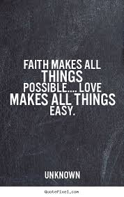 Faith And Love Quotes Stunning Faith Makes All Things Possible Love Makes All Things Easy