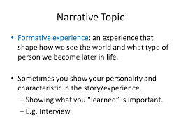 unit  narrative essay  what is narrative essay  a narrative essay    narrative topic formative experience  an experience that shape how we see the world and what
