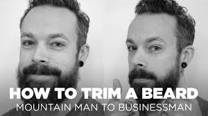 How To Trim A Beard Mountain Man To Businessman Beard