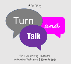 Turn And Talk Two Writing Teachers