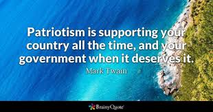 patriotism quotes brainyquote patriotism is supporting your country all the time and your government when it deserves it
