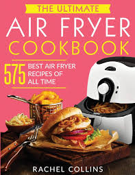 Meredith Laurence Air Fryer Cooking Chart The Ultimate Air Fryer Cookbook 575 Best Air Fryer Recipes
