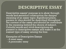 generally there are four major types of essays that depend on the  descriptive essays purpose is to show through words and sentence construction the deeper meaning of
