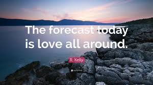 "Quote Of Today Classy R Kelly Quote ""The Forecast Today Is Love All Around"" 48"