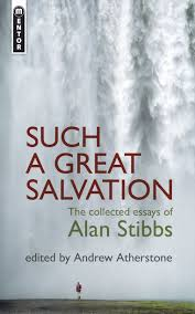 such a great salvation the collected essays of alan stibbs by  such a great salvationthe collected essays of alan stibbs
