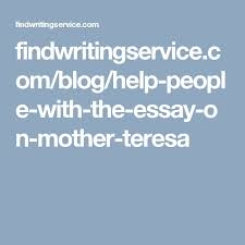 best mother teresa essay ideas mother teresa you will the information about the great w in the mother teresa hindi essay only the mother teresa essay will help you to love people