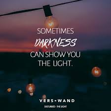 Sometimes Darkness Can Show You The Light Disturbed Its True