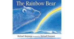 The Rainbow Bear By Michael Morpurgo
