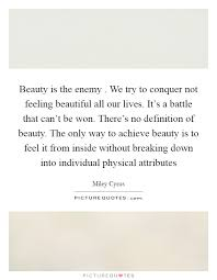 Quotes About Feeling Beautiful Best of Beauty Is The Enemy We Try To Conquer Not Feeling Beautiful