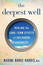 The Deepest Well Healing The Long Term Effects Of Childhood