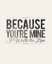 Music Lyric Quotes Best Because You Re Mine I Walk The Line Johnny Cash Rustic Song Lyrics