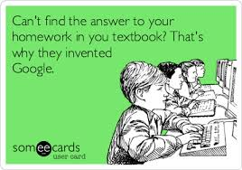 Can     t find the answer to your homework in you textbook  That     s why they Someecards
