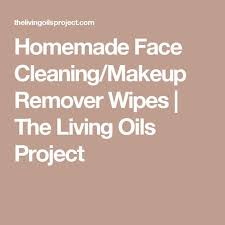 homemade face cleaning makeup remover wipes the living oils project