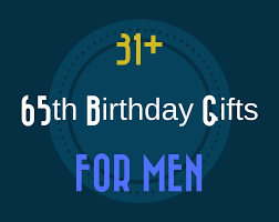 ideas for 65th birthday present 31 good 65th birthday gift ideas for men templates