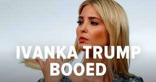 Ivanka Trump Booed For Claiming Donald Trump Is A Tremendous.