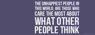 Quotes About Not Caring What Others Think Stunning The Unhappiest People In This World Are Those Who Care The Most