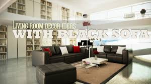 Living Room Furniture Sofas Living Room Decor Ideas With Black Sofa Youtube