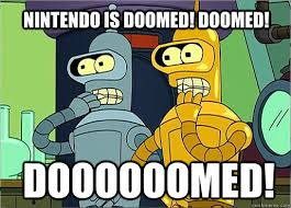 Doooooomed! Nintendo is doomed! Doomed! - Doomed! - quickmeme via Relatably.com