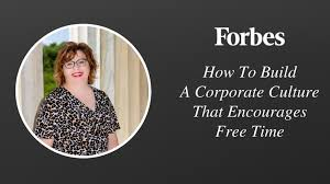 How To Build A Corporate Culture That Encourages Free Time ...