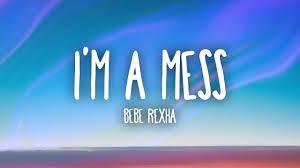 Bebe Rexha Im A Mess Lyrics