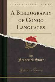 A Bibliography Of Congo Languages Classic Reprint Frederick Starr