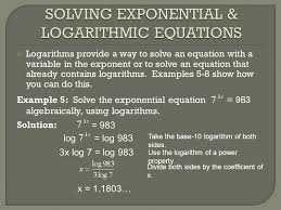 logarithms provide a way to solve an equation with a variable in the exponent or