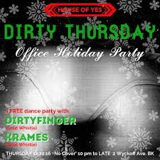 ra dirty thursday holiday office party at house of yes new york line up dirtyfinger krames it s that holiday office party