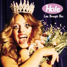 <b>Live Through</b> This: <b>Hole's</b> Cathartic, Confrontational Classic ...