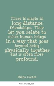 Quotes About Friendship Long Distance Quote about friendship There is magic in longdistance friendships 71