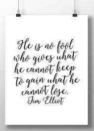 Jim Elliot Quotes Amazing Jim Elliot Quote He Is No Fool Who Gives What He Cannot Keep To
