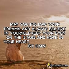 Inspirational Quotes About Following Your Dreams Best of May You Follow Your Dreams And Always Believe In Y QuotePix