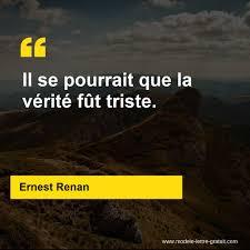 Ernest Renan A Dit Il Se Pourrait Que La Vérité Fût Triste