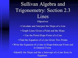 sullivan algebra and trigonometry section 2 3 lines objectives calculate and interpret the slope of a