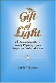 my gift of light a bereaved mother s loving pilgrimage from skeptic to psychic um sandy wiltshire 9780967553283 books amazon ca