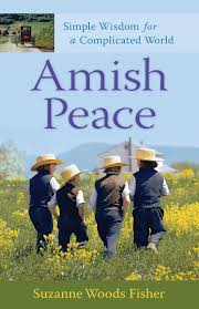 amish peace simple wisdom for a complicated world suzanne woods amish peace simple wisdom for a complicated world suzanne woods fisher 9780800733384 com books