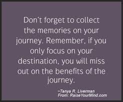 Journey Quotes Stunning Don't Forget To Collect The Memories On Your Journey Remember If