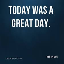Today Was A Good Day Quotes Custom Robert Bell Quotes QuoteHD