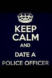 Why To Become A Police Officer Keep Calm And Date A Police Officer Or Future Cop In This Matter