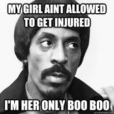 my girl aint allowed to get injured i'm her only boo boo - Ike ... via Relatably.com