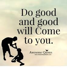 Awesome Quotes Classy Do Good And Good Will Come To You Awesome Quotes