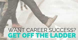 Move Up The Ladder Moving Up Isnt The Only Way To Advance Your Career