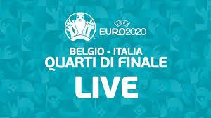 🔴LIVE🔴 EURO 2020 🔴 BELGIO v ITALIA - Quarti di Finale - YouTube