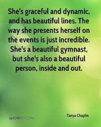 She Is Beautiful Inside And Out Quotes Best Of Tanya Chaplin Quotes QuoteHD