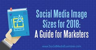 Social Media Image Sizes For 2018 A Guide For Marketers
