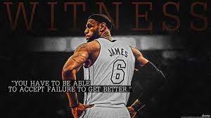 You Have To Be Able To Accept Failure To Get Better Lebron James