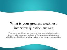 what is your weakness interview question what is your greatest weakness interview question answer