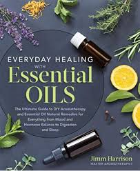 Everyday Healing with Essential Oils: The Ultimate Guide to DIY  Aromatherapy and Essential Oil Natural Remedies for Everything from Mood  and Hormone Balance to Digestion and Sleep: Harrison, Jimm: 9781250214034:  Amazon.com: Books