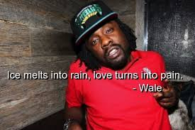 Rap Quotes About Love Unique Wale Rapper Quotes Sayings Deep Love Pain Witty
