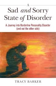 tracy barker author of a sad and sorry state of disorder is an expert by experience on how to live with and manage borderline personality disorder bpd