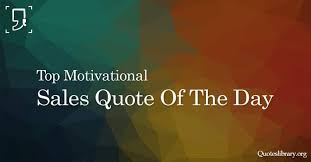 Sales Quote Of The Day Magnificent Sales Quotes Best Collection Of Motivational Of The Day With Images